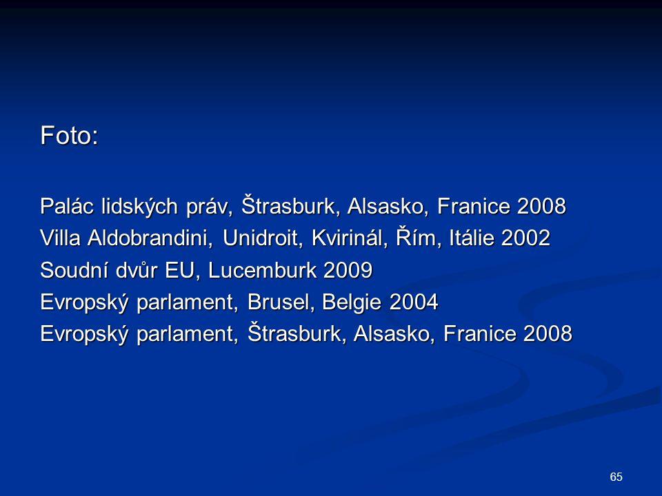 65 Foto: Palác lidských práv, Štrasburk, Alsasko, Franice 2008 Villa Aldobrandini, Unidroit, Kvirinál, Řím, Itálie 2002 Soudní dvůr EU, Lucemburk 2009 Evropský parlament, Brusel, Belgie 2004 Evropský parlament, Štrasburk, Alsasko, Franice 2008