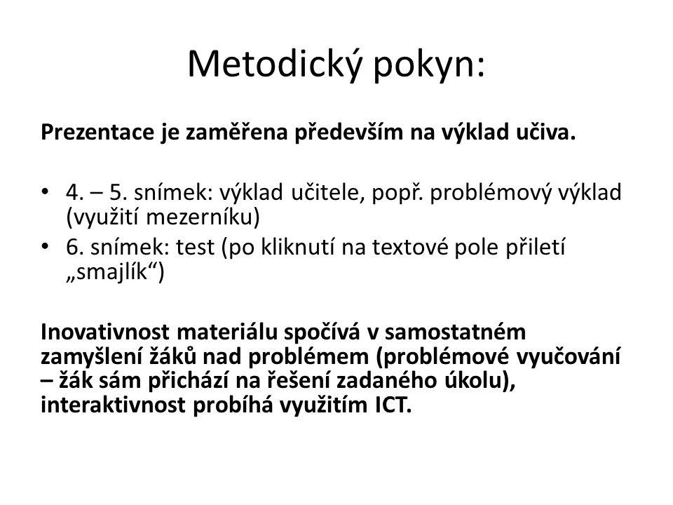 Metodický pokyn: Prezentace je zaměřena především na výklad učiva. 4. – 5. snímek: výklad učitele, popř. problémový výklad (využití mezerníku) 6. sním