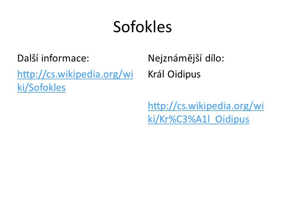 Sofokles Další informace: http://cs.wikipedia.org/wi ki/Sofokles Nejznámější dílo: Král Oidipus http://cs.wikipedia.org/wi ki/Kr%C3%A1l_Oidipus