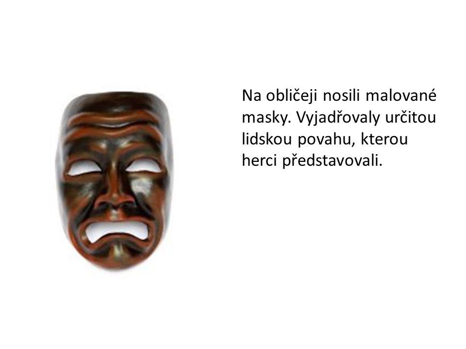 Na obličeji nosili malované masky. Vyjadřovaly určitou lidskou povahu, kterou herci představovali.