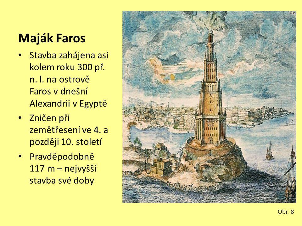 Maják Faros Stavba zahájena asi kolem roku 300 př. n. l. na ostrově Faros v dnešní Alexandrii v Egyptě Zničen při zemětřesení ve 4. a později 10. stol