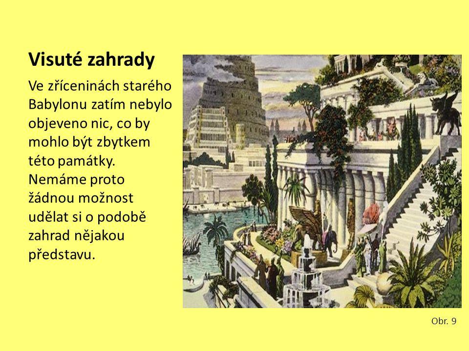 Visuté zahrady Ve zříceninách starého Babylonu zatím nebylo objeveno nic, co by mohlo být zbytkem této památky. Nemáme proto žádnou možnost udělat si