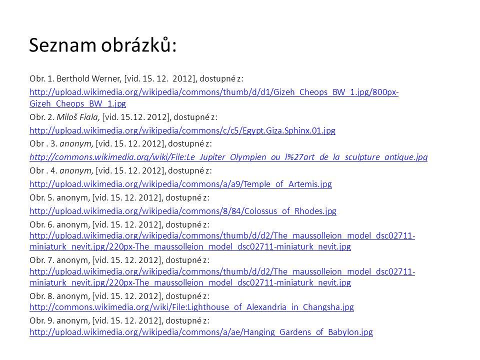 Seznam obrázků: Obr. 1. Berthold Werner, [vid. 15. 12. 2012], dostupné z: http://upload.wikimedia.org/wikipedia/commons/thumb/d/d1/Gizeh_Cheops_BW_1.j