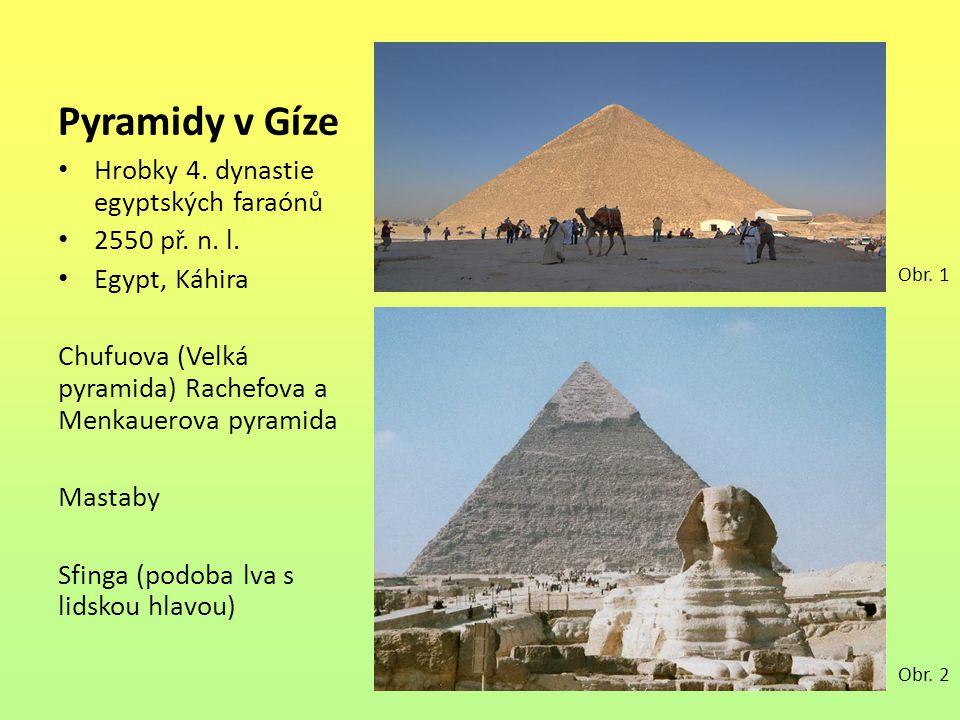 Pyramidy v Gíze Hrobky 4. dynastie egyptských faraónů 2550 př. n. l. Egypt, Káhira Chufuova (Velká pyramida) Rachefova a Menkauerova pyramida Mastaby