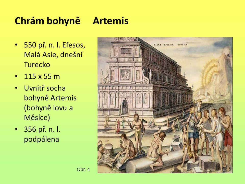 Chrám bohyně Artemis 550 př. n. l. Efesos, Malá Asie, dnešní Turecko 115 x 55 m Uvnitř socha bohyně Artemis (bohyně lovu a Měsíce) 356 př. n. l. podpá