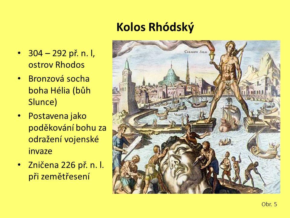 Kolos Rhódský 304 – 292 př. n. l, ostrov Rhodos Bronzová socha boha Hélia (bůh Slunce) Postavena jako poděkování bohu za odražení vojenské invaze Znič