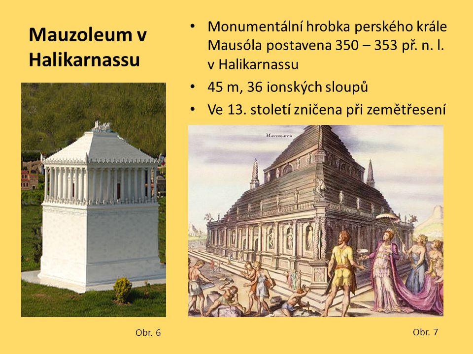 Mauzoleum v Halikarnassu Monumentální hrobka perského krále Mausóla postavena 350 – 353 př. n. l. v Halikarnassu 45 m, 36 ionských sloupů Ve 13. stole
