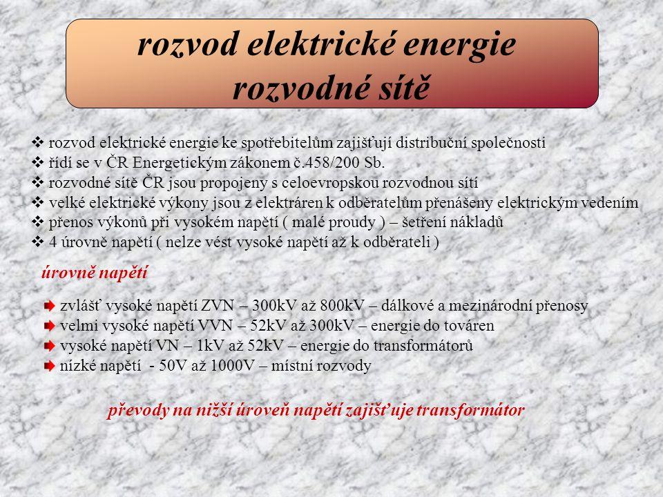  rozvod elektrické energie ke spotřebitelům zajišťují distribuční společnosti  řídí se v ČR Energetickým zákonem č.458/200 Sb.  rozvodné sítě ČR js