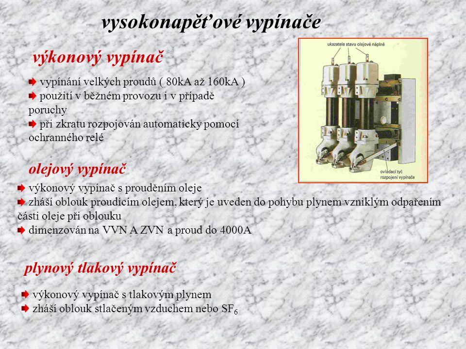 vysokonapěťové vypínače výkonový vypínač vypínání velkých proudů ( 80kA až 160kA ) použití v běžném provozu i v případě poruchy při zkratu rozpojován