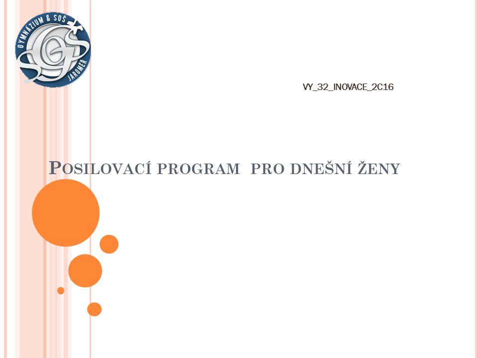 VY_32_INOVACE_2C16 P OSILOVACÍ PROGRAM PRO DNEŠNÍ ŽENY