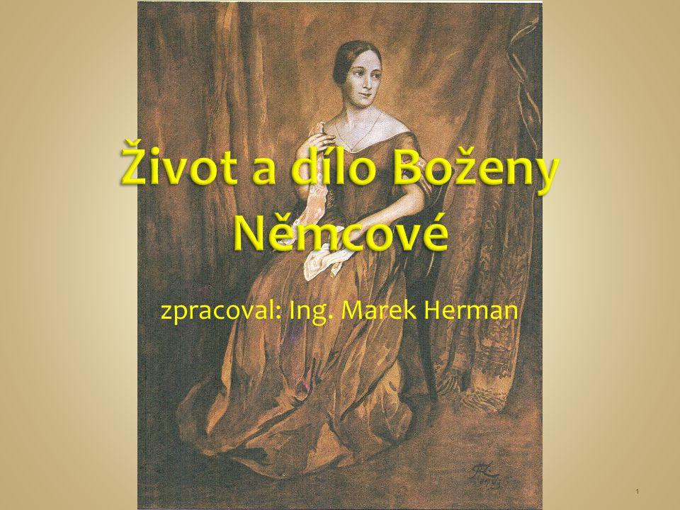 """""""Skoro vše bylo jinak, než Božena Němcová napsala, ale všechno bylo tak, jak si vysnila ve svém smutném a zklamaném srdci. (Vladimír Kovařík) 2"""