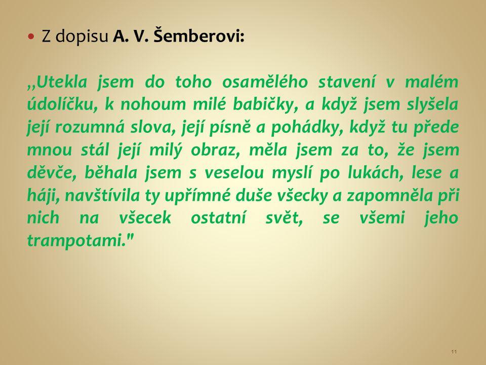 """Z dopisu A. V. Šemberovi: """"Utekla jsem do toho osamělého stavení v malém údolíčku, k nohoum milé babičky, a když jsem slyšela její rozumná slova, její"""