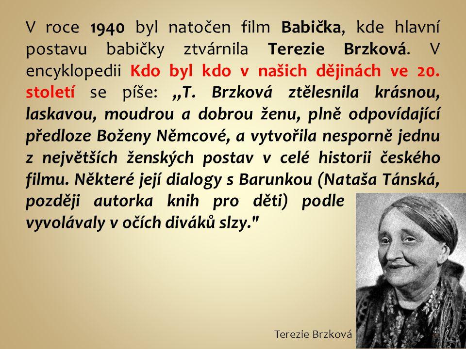 V roce 1940 byl natočen film Babička, kde hlavní postavu babičky ztvárnila Terezie Brzková. V encyklopedii Kdo byl kdo v našich dějinách ve 20. stolet