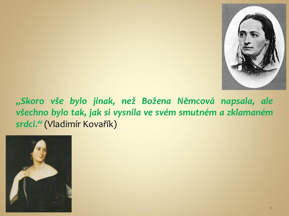 """""""Skoro vše bylo jinak, než Božena Němcová napsala, ale všechno bylo tak, jak si vysnila ve svém smutném a zklamaném srdci."""" (Vladimír Kovařík) 2"""