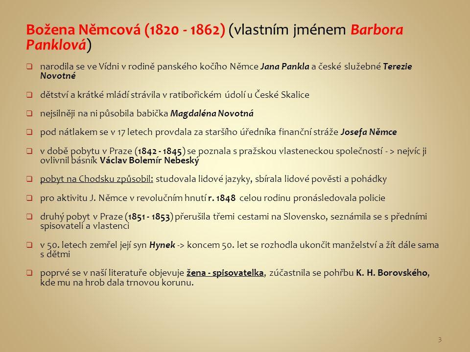 Božena Němcová (1820 - 1862) (vlastním jménem Barbora Panklová)  narodila se ve Vídni v rodině panského kočího Němce Jana Pankla a české služebné Ter