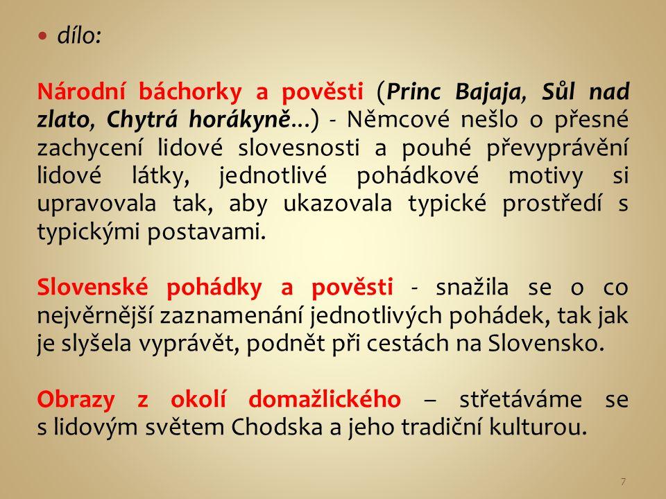 dílo: Národní báchorky a pověsti (Princ Bajaja, Sůl nad zlato, Chytrá horákyně...) - Němcové nešlo o přesné zachycení lidové slovesnosti a pouhé převy