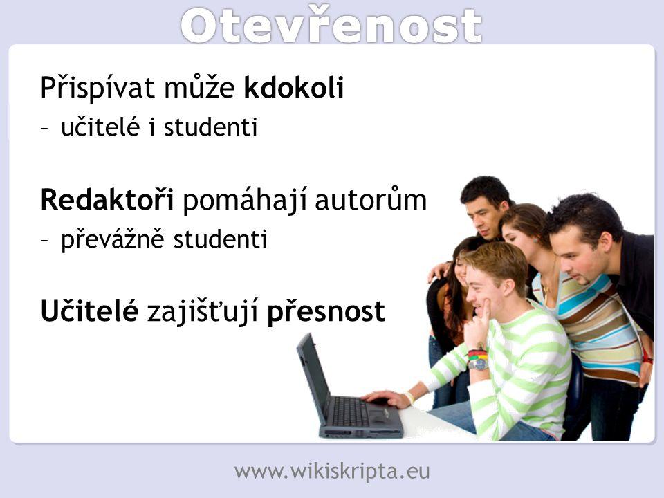 Přispívat může kdokoli –učitelé i studenti Redaktoři pomáhají autorům –převážně studenti Učitelé zajišťují přesnost www.wikiskripta.eu