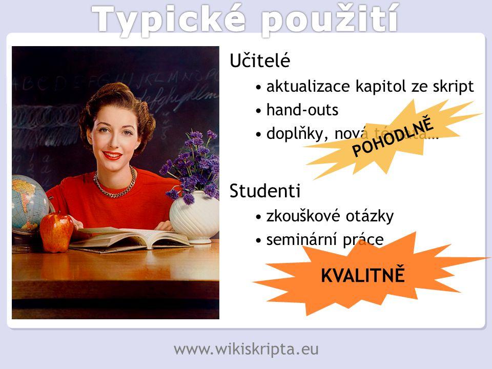 Učitelé aktualizace kapitol ze skript hand-outs doplňky, nová témata… Studenti zkouškové otázky seminární práce POHODLNĚ KVALITNĚ www.wikiskripta.eu