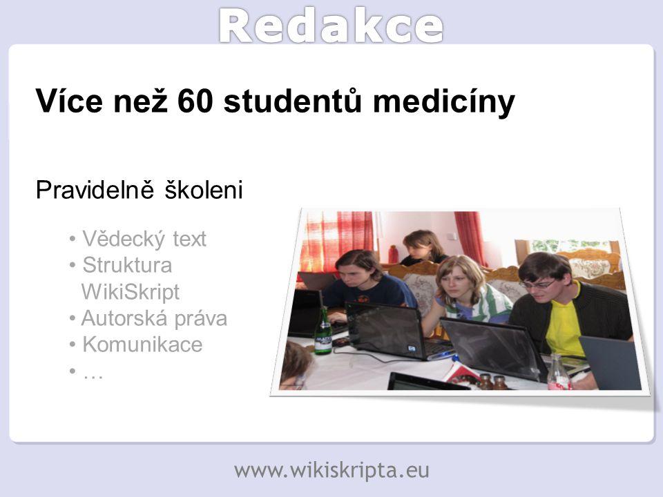 Pravidelně školeni Vědecký text Struktura WikiSkript Autorská práva Komunikace … Více než 60 studentů medicíny www.wikiskripta.eu