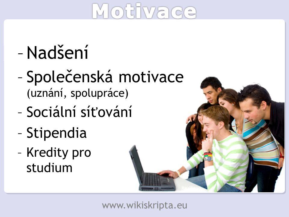 –Nadšení –Společenská motivace (uznání, spolupráce) –Sociální síťování –Stipendia –Kredity pro studium www.wikiskripta.eu