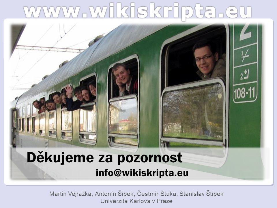 Děkujeme za pozornost info@wikiskripta.eu Martin Vejražka, Antonín Šípek, Čestmír Štuka, Stanislav Štípek Univerzita Karlova v Praze
