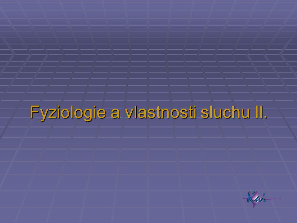 Fyziologie a vlastnosti sluchu II.