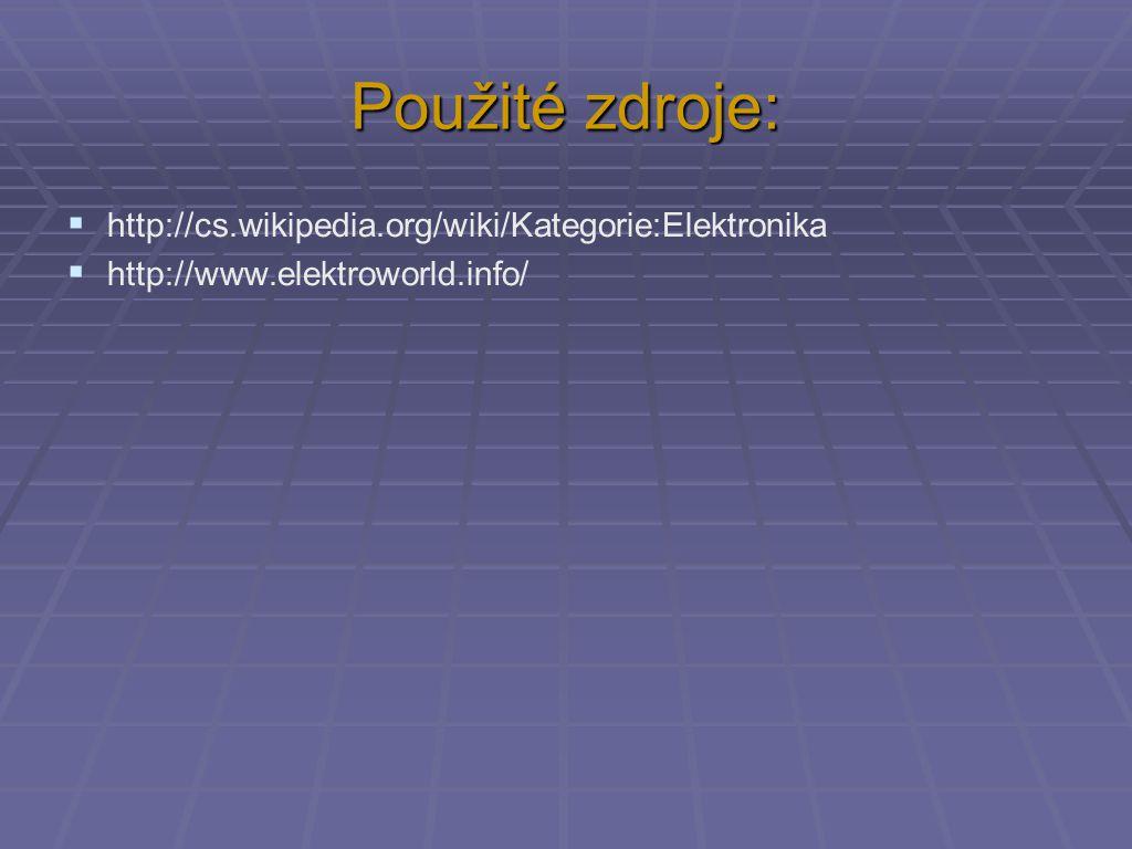 Použité zdroje:  http://cs.wikipedia.org/wiki/Kategorie:Elektronika  http://www.elektroworld.info/