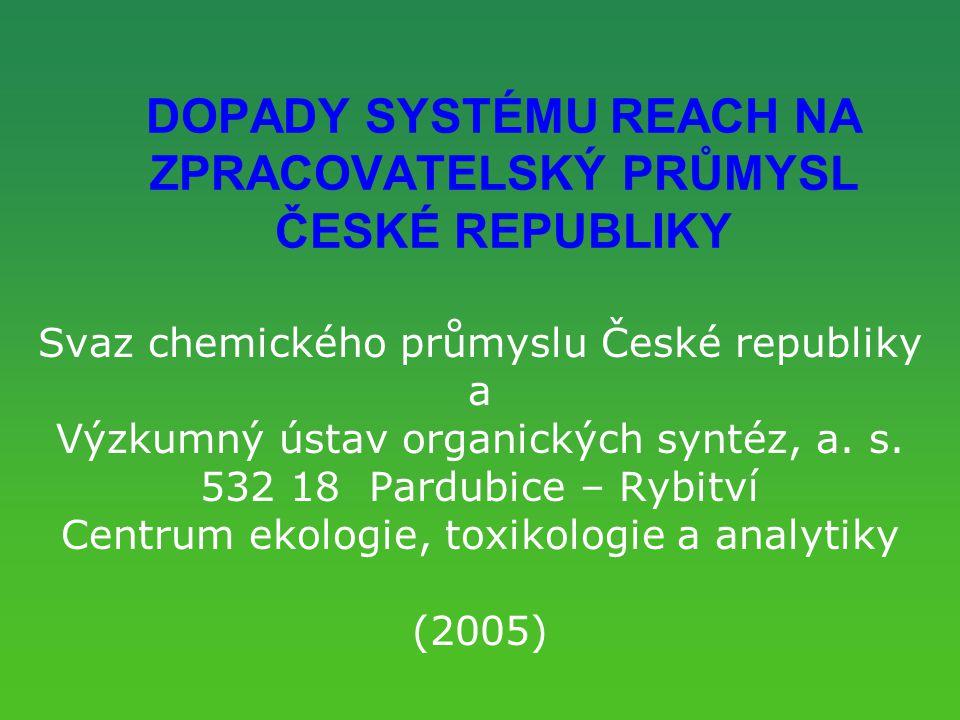 DOPADY SYSTÉMU REACH NA ZPRACOVATELSKÝ PRŮMYSL ČESKÉ REPUBLIKY Svaz chemického průmyslu České republiky a Výzkumný ústav organických syntéz, a.