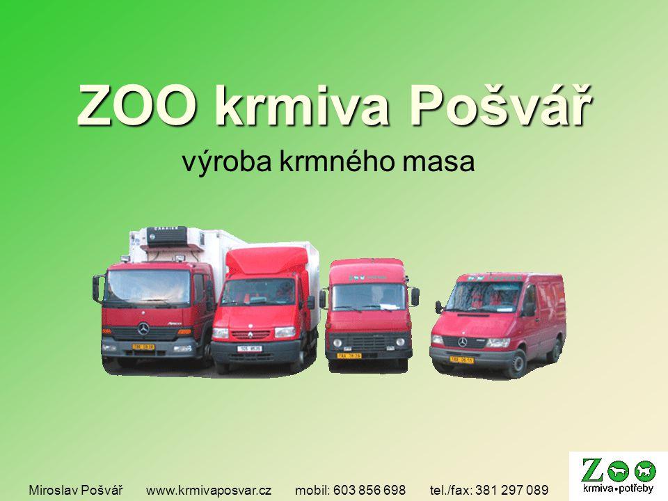 ZOO krmiva Pošvář výroba krmného masa Miroslav Pošvář www.krmivaposvar.cz mobil: 603 856 698 tel./fax: 381 297 089