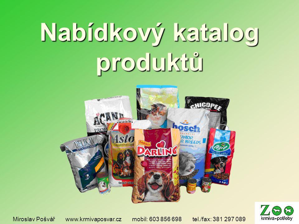 Nabídkový katalog produktů Miroslav Pošvář www.krmivaposvar.cz mobil: 603 856 698 tel./fax: 381 297 089