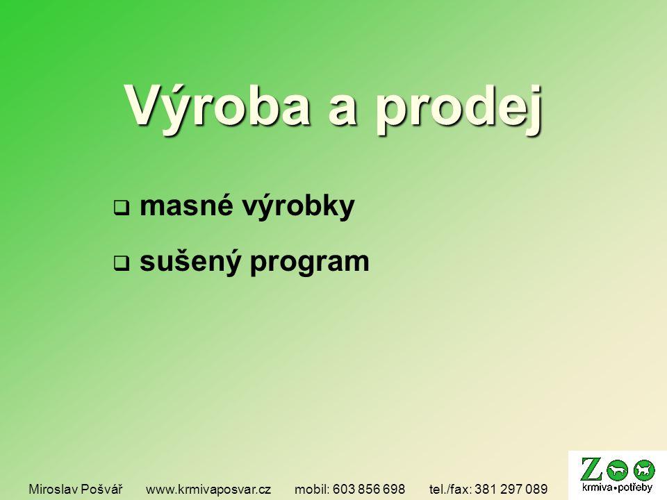 Výroba a prodej Miroslav Pošvář www.krmivaposvar.cz mobil: 603 856 698 tel./fax: 381 297 089  masné výrobky  sušený program
