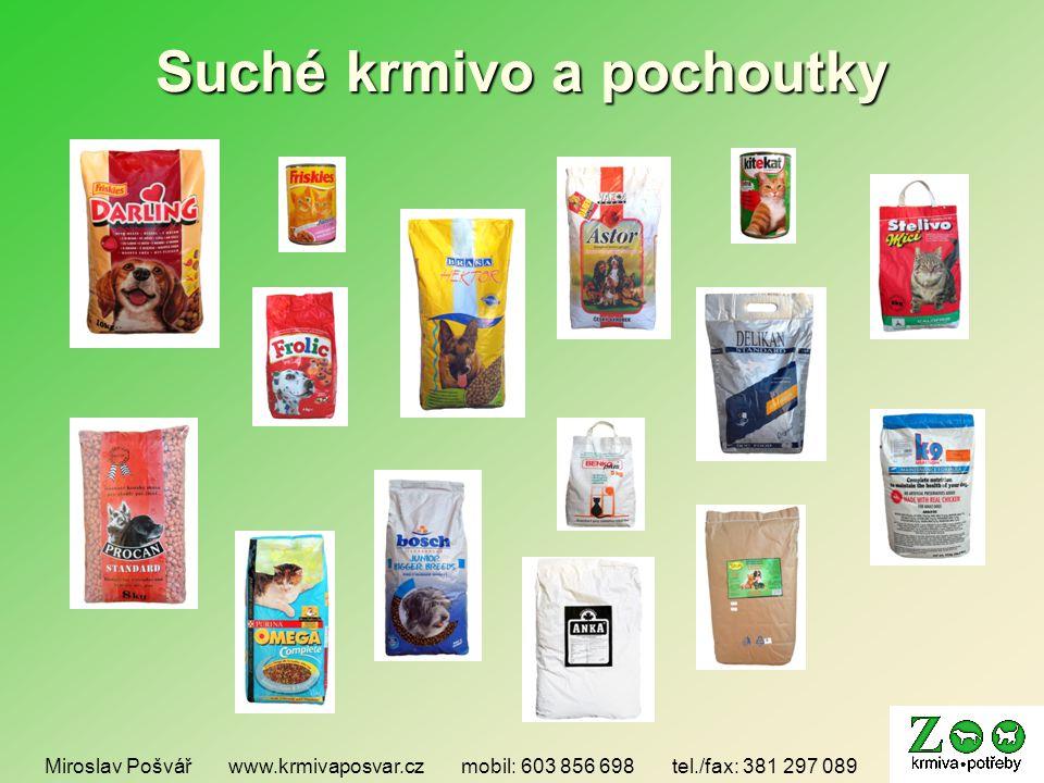 Suché krmivo a pochoutky Miroslav Pošvář www.krmivaposvar.cz mobil: 603 856 698 tel./fax: 381 297 089