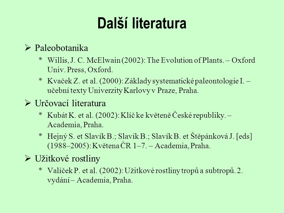 Další literatura  Paleobotanika *Willis, J. C. McElwain (2002): The Evolution of Plants. – Oxford Univ. Press, Oxford. *Kvaček Z. et al. (2000): Zákl