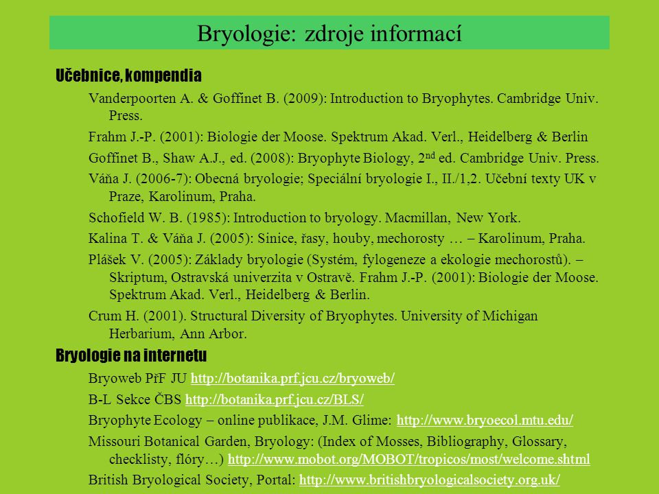 Bryologie: zdroje informací Učebnice, kompendia Vanderpoorten A. & Goffinet B. (2009): Introduction to Bryophytes. Cambridge Univ. Press. Frahm J.-P.