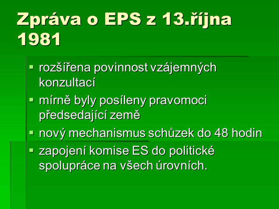 Zpráva o EPS z 13.října 1981  rozšířena povinnost vzájemných konzultací  mírně byly posíleny pravomoci předsedající země  nový mechanismus schůzek do 48 hodin  zapojení komise ES do politické spolupráce na všech úrovních.