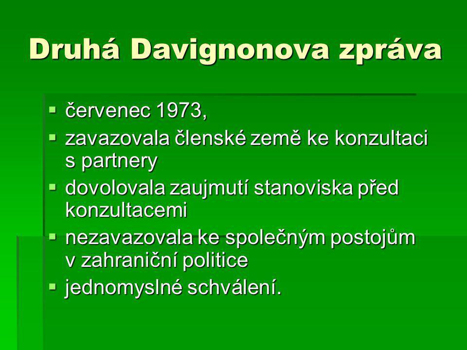 Druhá Davignonova zpráva  červenec 1973,  zavazovala členské země ke konzultaci s partnery  dovolovala zaujmutí stanoviska před konzultacemi  nezavazovala ke společným postojům v zahraniční politice  jednomyslné schválení.