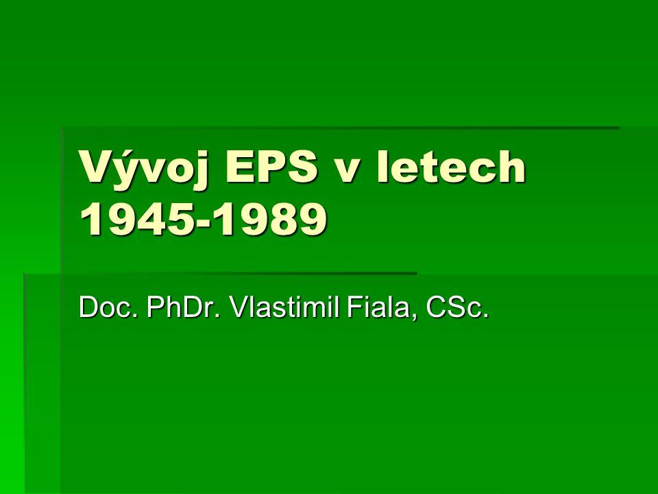 Vývoj EPS v letech 1945-1989 Doc. PhDr. Vlastimil Fiala, CSc.