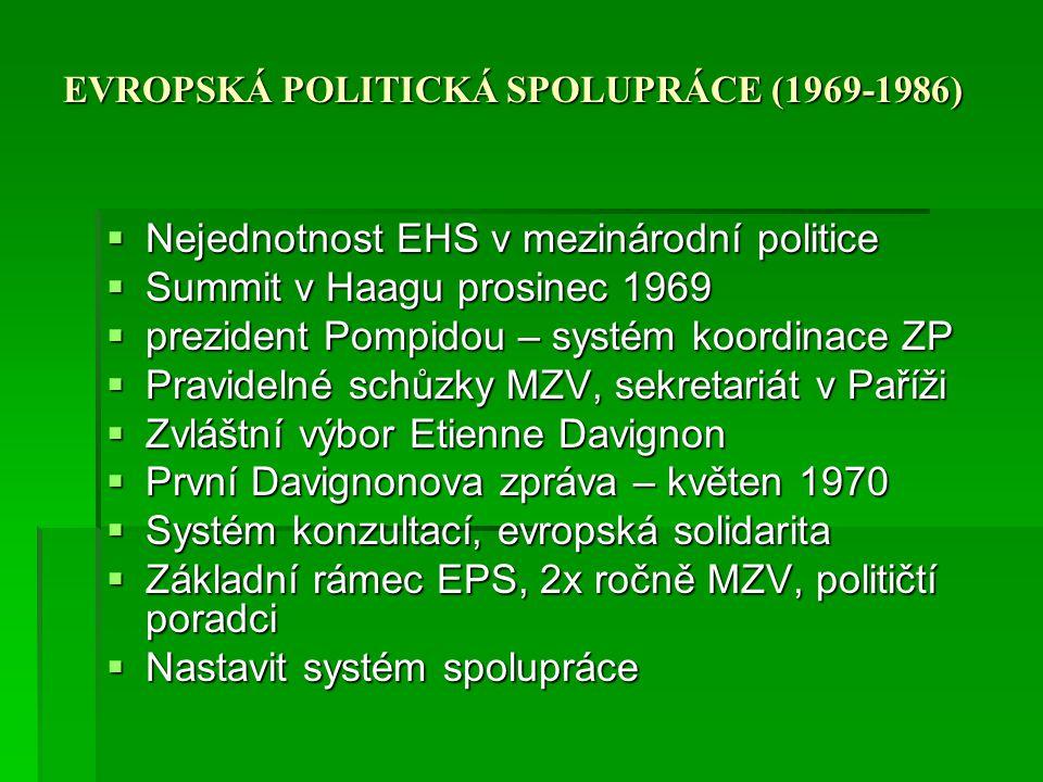 EVROPSKÁ POLITICKÁ SPOLUPRÁCE (1969-1986)  Nejednotnost EHS v mezinárodní politice  Summit v Haagu prosinec 1969  prezident Pompidou – systém koord