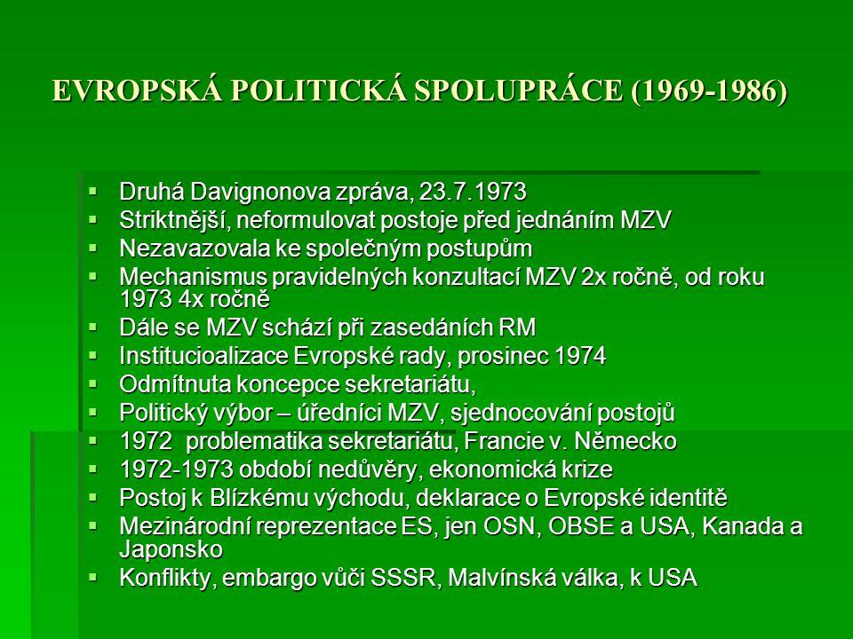 EVROPSKÁ POLITICKÁ SPOLUPRÁCE (1969-1986)  Druhá Davignonova zpráva, 23.7.1973  Striktnější, neformulovat postoje před jednáním MZV  Nezavazovala k