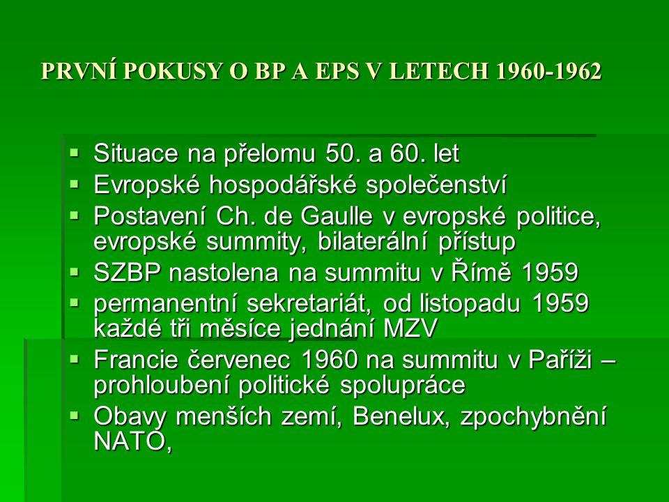 PRVNÍ POKUSY O BP A EPS V LETECH 1960-1962  Situace na přelomu 50. a 60. let  Evropské hospodářské společenství  Postavení Ch. de Gaulle v evropské