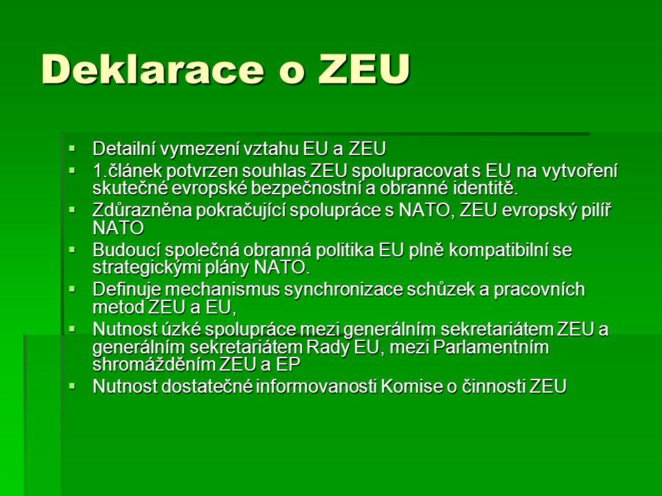 Deklarace o ZEU  Detailní vymezení vztahu EU a ZEU  1.článek potvrzen souhlas ZEU spolupracovat s EU na vytvoření skutečné evropské bezpečnostní a o