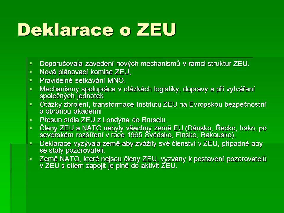 Deklarace o ZEU  Doporučovala zavedení nových mechanismů v rámci struktur ZEU.  Nová plánovací komise ZEU,  Pravidelně setkávání MNO,  Mechanismy