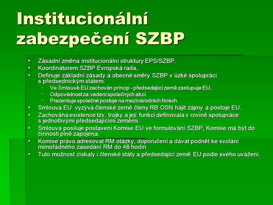 Institucionální zabezpečení SZBP  Zásadní změna institucionální struktury EPS/SZBP.  Koordinátorem SZBP Evropská rada,  Definuje základní zásady a