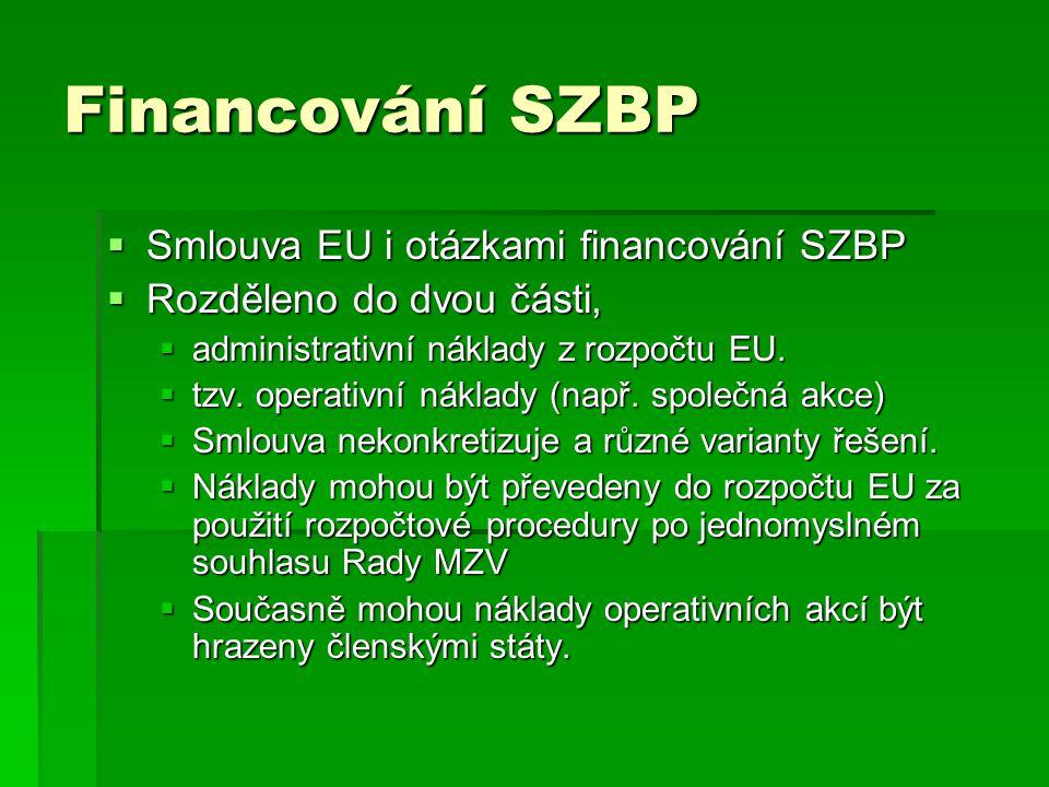Financování SZBP  Smlouva EU i otázkami financování SZBP  Rozděleno do dvou části,  administrativní náklady z rozpočtu EU.  tzv. operativní náklad