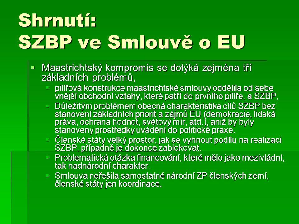 Shrnutí: SZBP ve Smlouvě o EU  Maastrichtský kompromis se dotýká zejména tří základních problémů,  pilířová konstrukce maastrichtské smlouvy oddělil