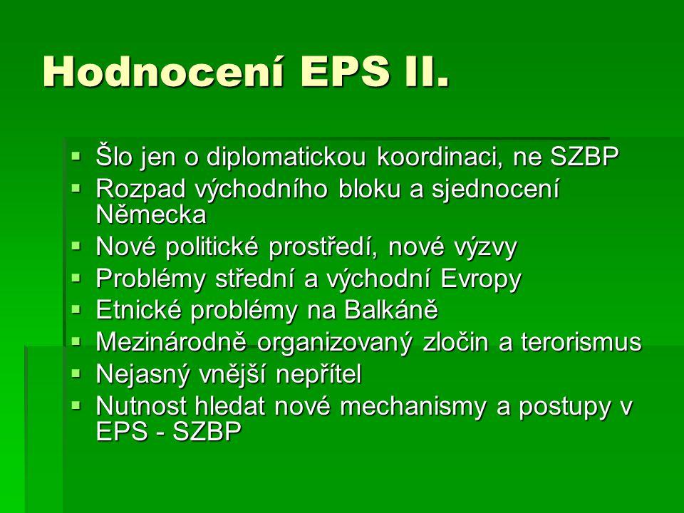 Institucionální zabezpečení SZBP  Zásadní změna institucionální struktury EPS/SZBP.