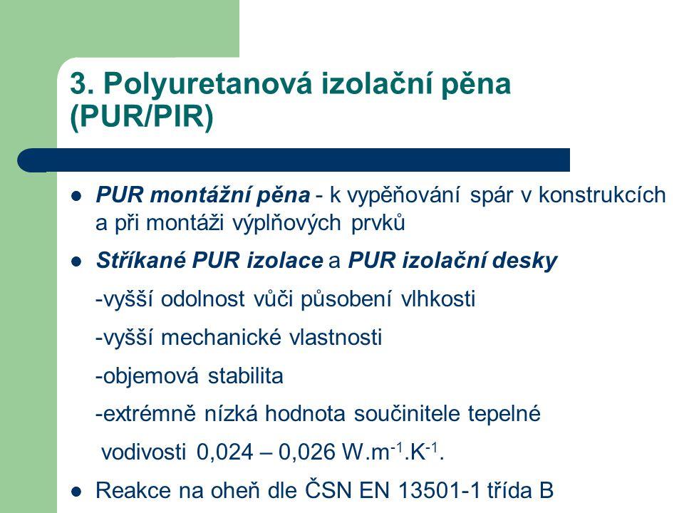 3. Polyuretanová izolační pěna (PUR/PIR) PUR montážní pěna - k vypěňování spár v konstrukcích a při montáži výplňových prvků Stříkané PUR izolace a PU