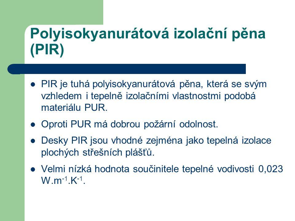 Polyisokyanurátová izolační pěna (PIR) PIR je tuhá polyisokyanurátová pěna, která se svým vzhledem i tepelně izolačními vlastnostmi podobá materiálu P