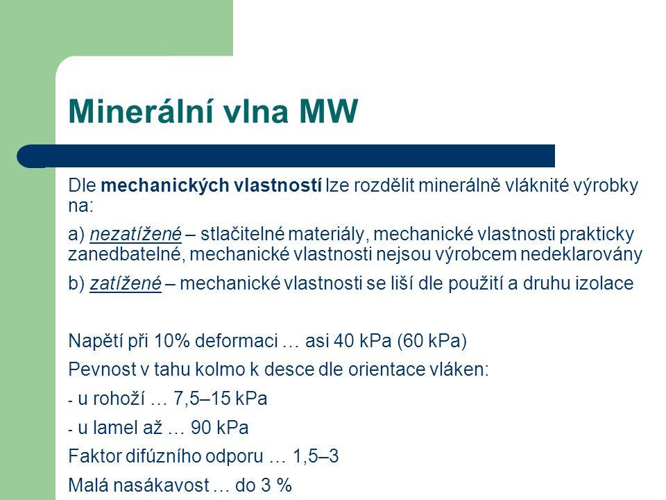 Minerální vlna MW Dle mechanických vlastností lze rozdělit minerálně vláknité výrobky na: a) nezatížené – stlačitelné materiály, mechanické vlastnosti