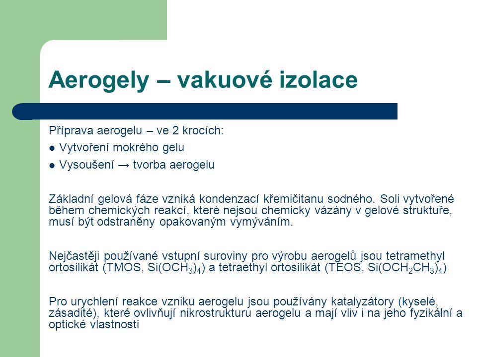 Aerogely – vakuové izolace Příprava aerogelu – ve 2 krocích: Vytvoření mokrého gelu Vysoušení → tvorba aerogelu Základní gelová fáze vzniká kondenzací